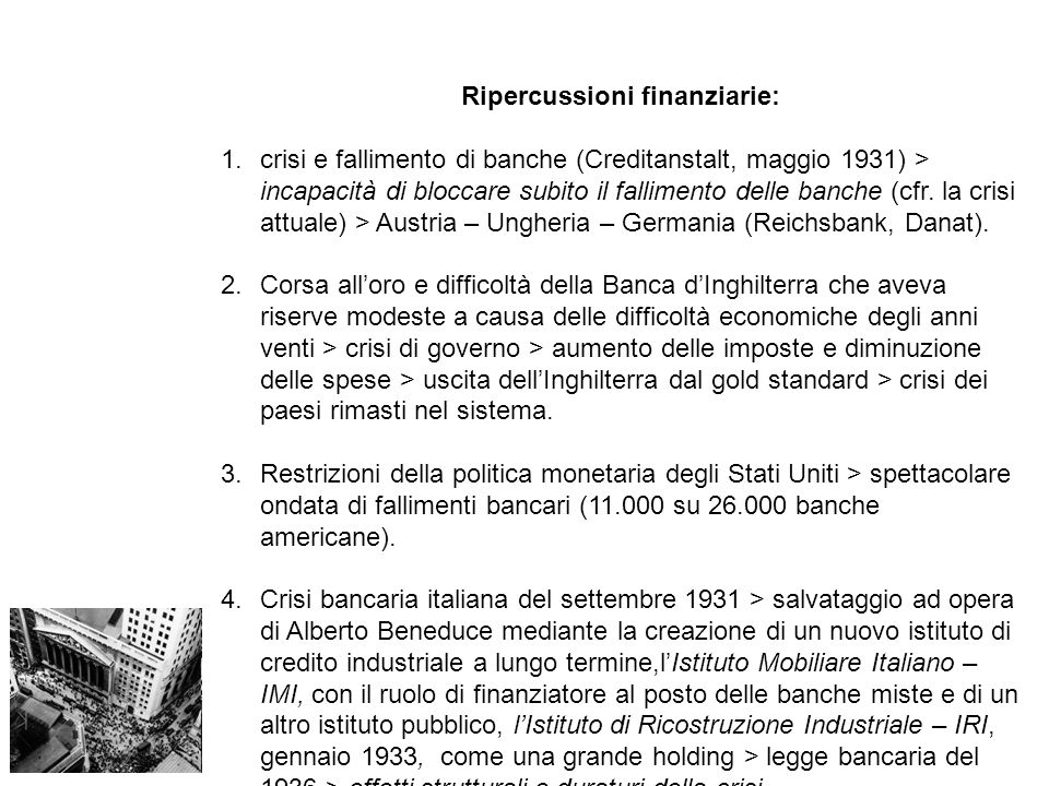Ripercussioni finanziarie: 1.crisi e fallimento di banche (Creditanstalt, maggio 1931) > incapacità di bloccare subito il fallimento delle banche (cfr