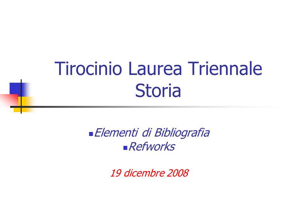 Tirocinio Laurea Triennale Storia Elementi di Bibliografia Refworks 19 dicembre 2008