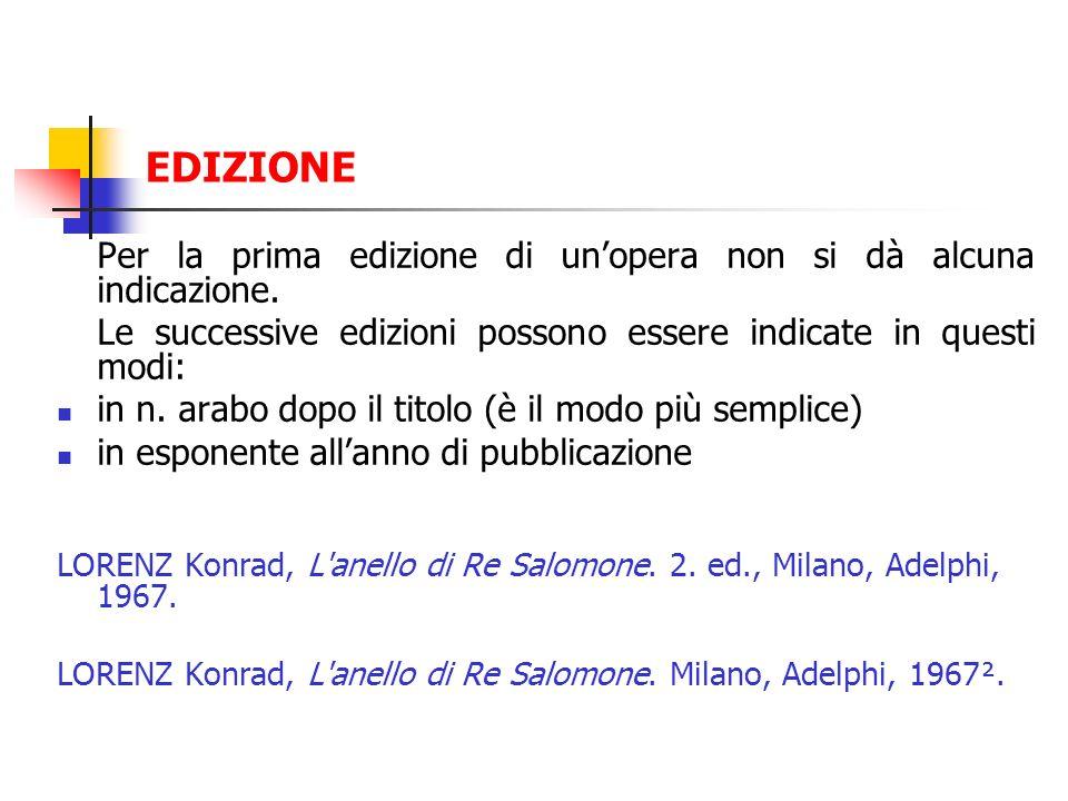 EDIZIONE Per la prima edizione di unopera non si dà alcuna indicazione. Le successive edizioni possono essere indicate in questi modi: in n. arabo dop