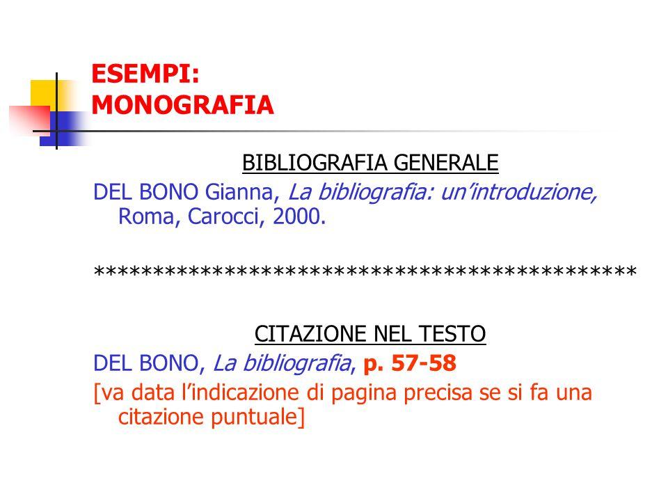 ESEMPI: MONOGRAFIA BIBLIOGRAFIA GENERALE DEL BONO Gianna, La bibliografia: unintroduzione, Roma, Carocci, 2000. **************************************