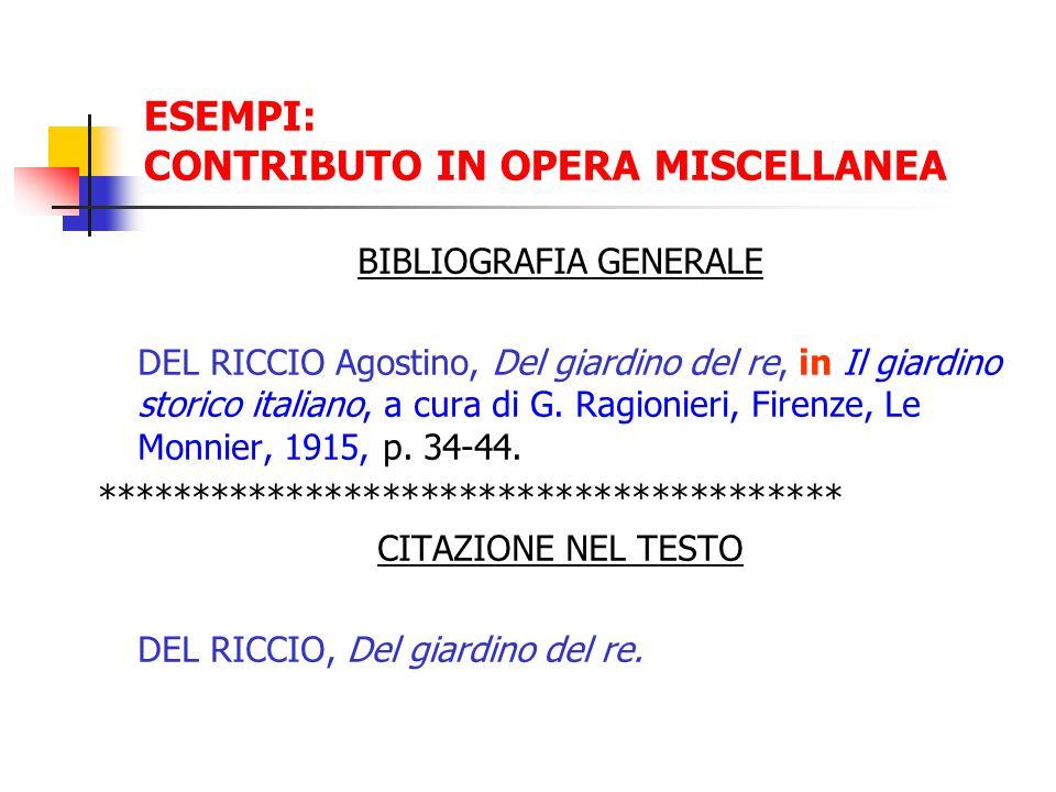 ESEMPI: CONTRIBUTO IN OPERA MISCELLANEA BIBLIOGRAFIA GENERALE DEL RICCIO Agostino, Del giardino del re, in Il giardino storico italiano, a cura di G.