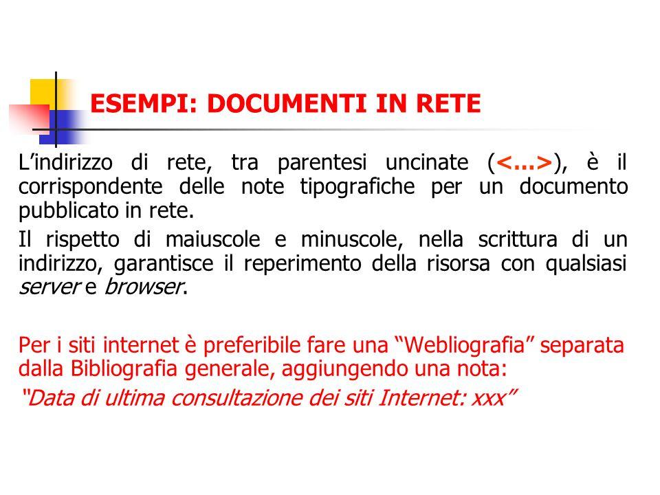 ESEMPI: DOCUMENTI IN RETE Lindirizzo di rete, tra parentesi uncinate ( ), è il corrispondente delle note tipografiche per un documento pubblicato in r