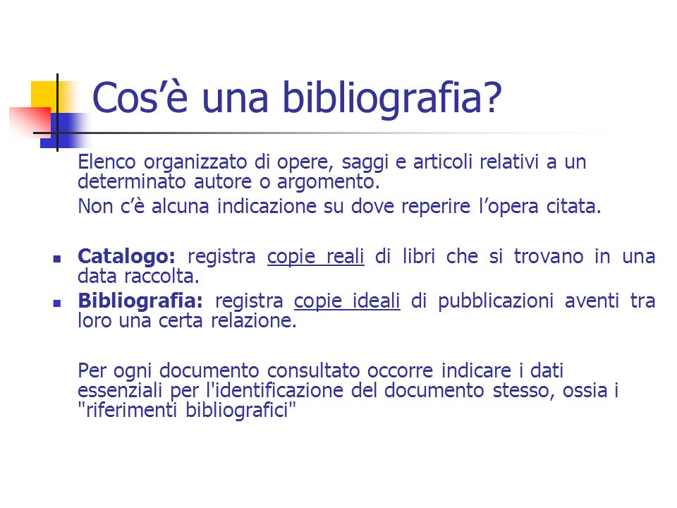 Cosè una bibliografia? Elenco organizzato di opere, saggi e articoli relativi a un determinato autore o argomento. Non cè alcuna indicazione su dove r