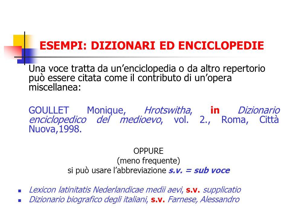 ESEMPI: DIZIONARI ED ENCICLOPEDIE Una voce tratta da unenciclopedia o da altro repertorio può essere citata come il contributo di unopera miscellanea: