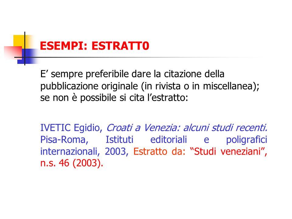 ESEMPI: ESTRATT0 E sempre preferibile dare la citazione della pubblicazione originale (in rivista o in miscellanea); se non è possibile si cita lestra