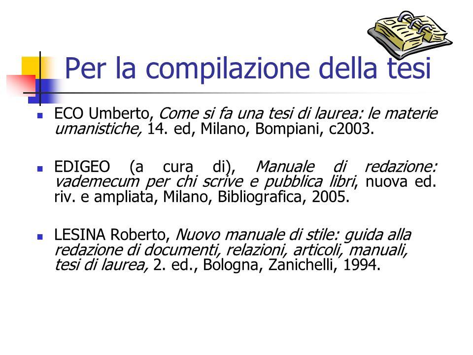Per la compilazione della tesi ECO Umberto, Come si fa una tesi di laurea: le materie umanistiche, 14. ed, Milano, Bompiani, c2003. EDIGEO (a cura di)