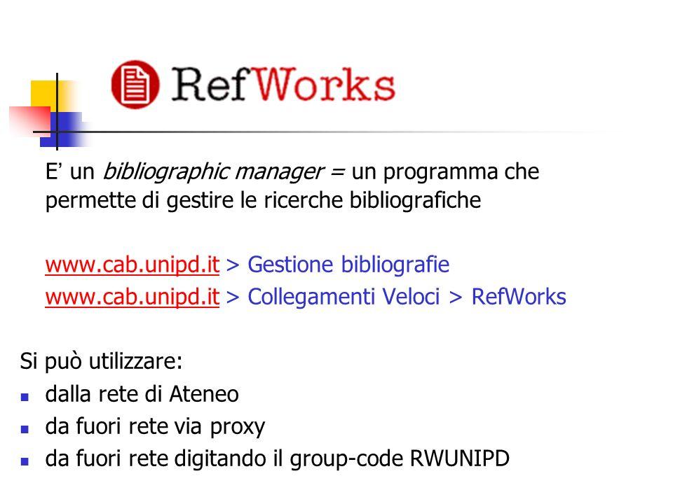 E un bibliographic manager = un programma che permette di gestire le ricerche bibliografiche www.cab.unipd.itwww.cab.unipd.it > Gestione bibliografie