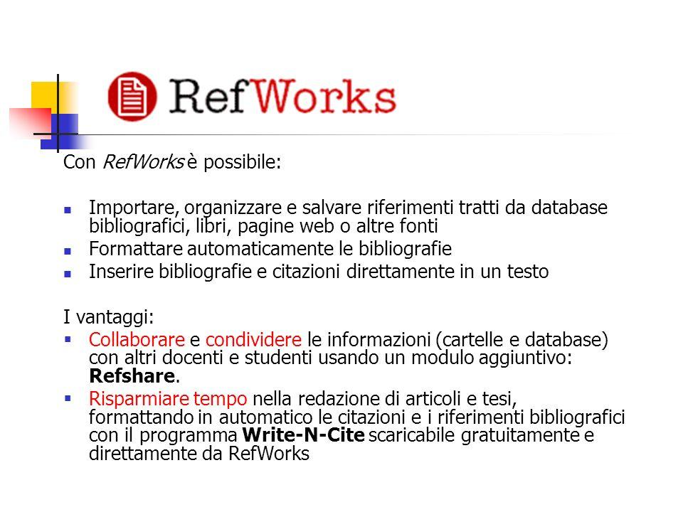 Con RefWorks è possibile: Importare, organizzare e salvare riferimenti tratti da database bibliografici, libri, pagine web o altre fonti Formattare au
