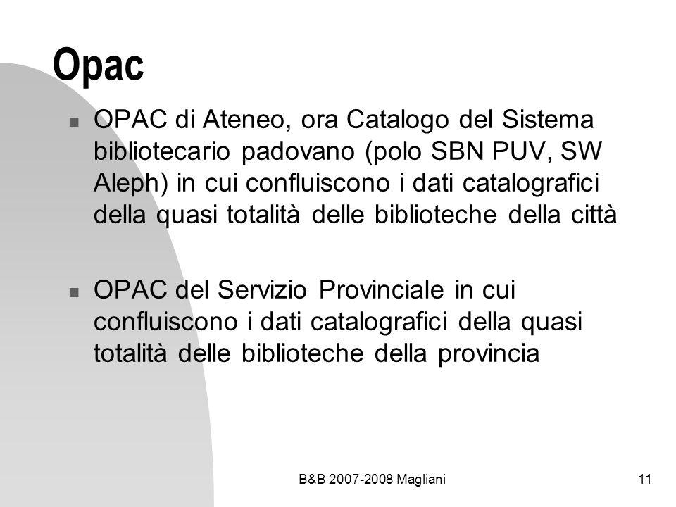 B&B 2007-2008 Magliani11 Opac OPAC di Ateneo, ora Catalogo del Sistema bibliotecario padovano (polo SBN PUV, SW Aleph) in cui confluiscono i dati catalografici della quasi totalità delle biblioteche della città OPAC del Servizio Provinciale in cui confluiscono i dati catalografici della quasi totalità delle biblioteche della provincia