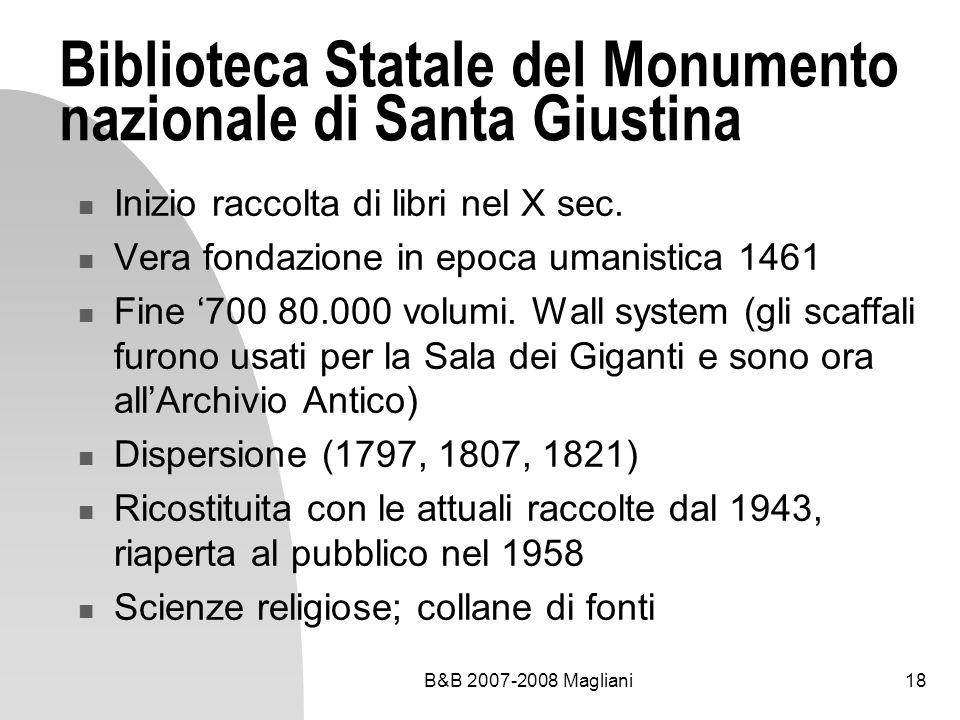 B&B 2007-2008 Magliani18 Biblioteca Statale del Monumento nazionale di Santa Giustina Inizio raccolta di libri nel X sec.