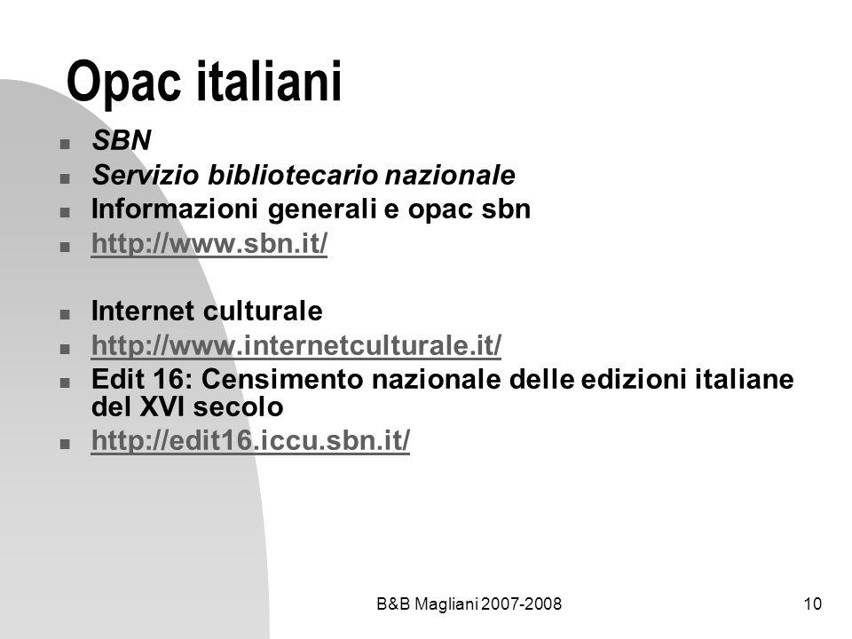 B&B Magliani 2007-200810 Opac italiani SBN Servizio bibliotecario nazionale Informazioni generali e opac sbn http://www.sbn.it/ Internet culturale htt