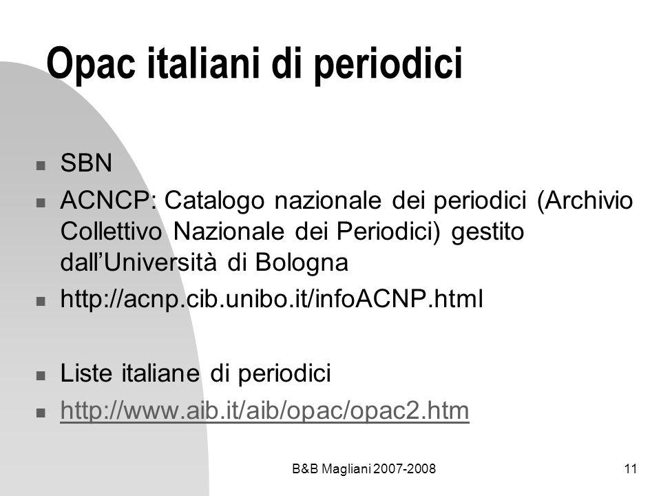 B&B Magliani 2007-200811 Opac italiani di periodici SBN ACNCP: Catalogo nazionale dei periodici (Archivio Collettivo Nazionale dei Periodici) gestito