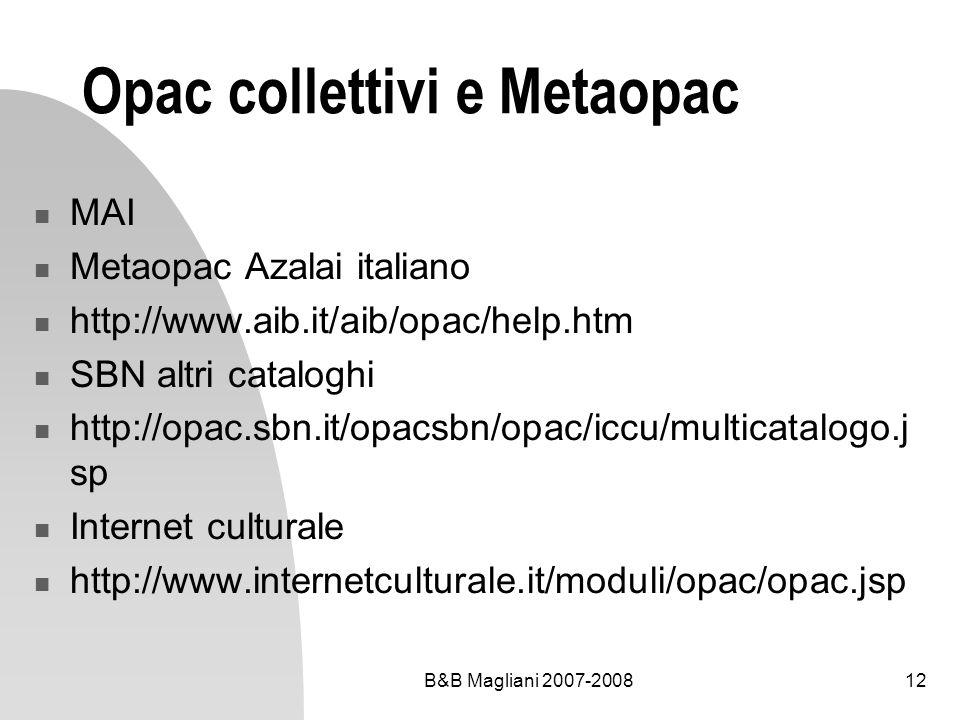 B&B Magliani 2007-200812 Opac collettivi e Metaopac MAI Metaopac Azalai italiano http://www.aib.it/aib/opac/help.htm SBN altri cataloghi http://opac.s