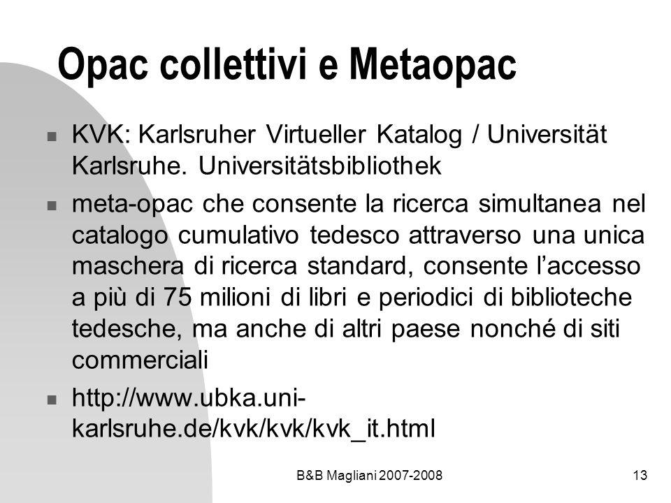 B&B Magliani 2007-200813 Opac collettivi e Metaopac KVK: Karlsruher Virtueller Katalog / Universität Karlsruhe. Universitätsbibliothek meta-opac che c