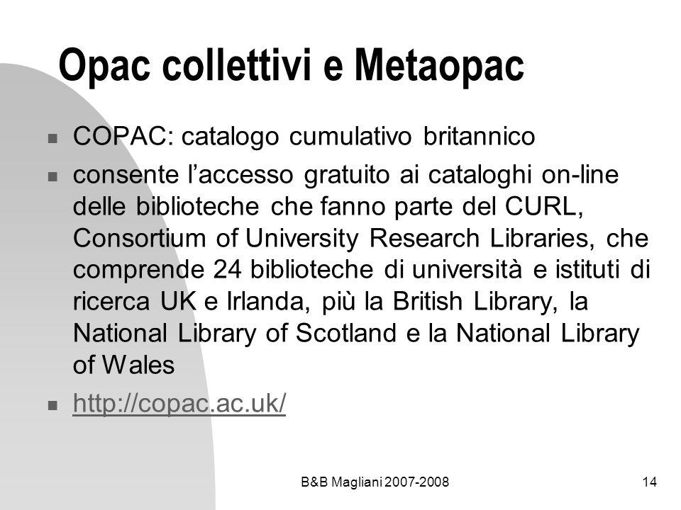B&B Magliani 2007-200814 Opac collettivi e Metaopac COPAC: catalogo cumulativo britannico consente laccesso gratuito ai cataloghi on-line delle biblio