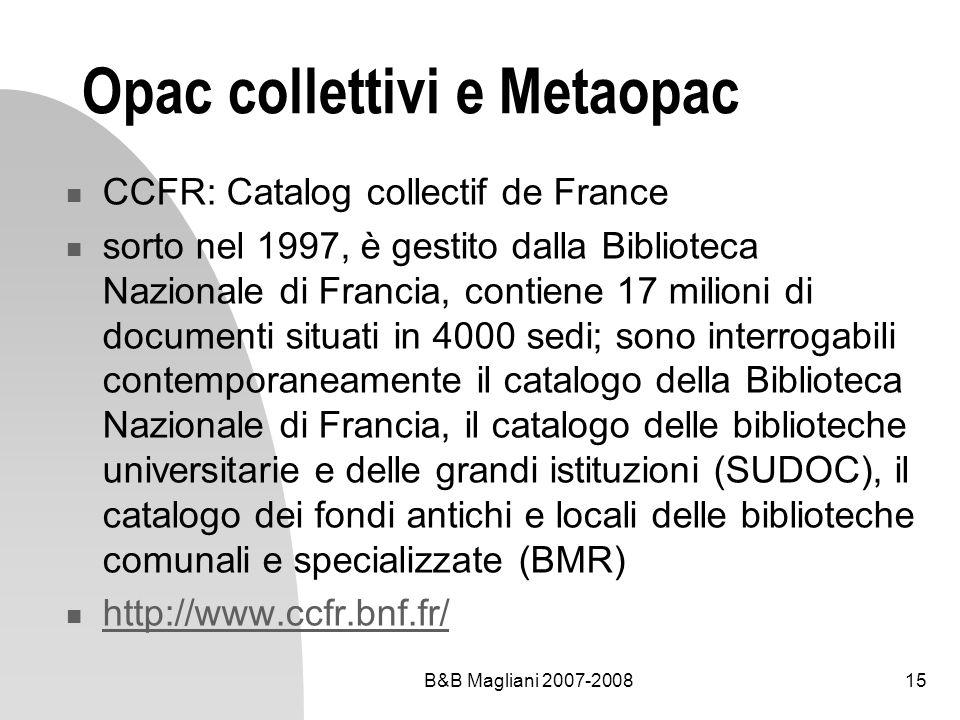 B&B Magliani 2007-200815 Opac collettivi e Metaopac CCFR: Catalog collectif de France sorto nel 1997, è gestito dalla Biblioteca Nazionale di Francia,