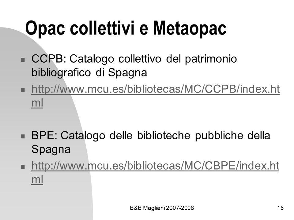 B&B Magliani 2007-200816 Opac collettivi e Metaopac CCPB: Catalogo collettivo del patrimonio bibliografico di Spagna http://www.mcu.es/bibliotecas/MC/
