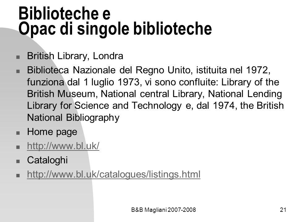 B&B Magliani 2007-200821 Biblioteche e Opac di singole biblioteche British Library, Londra Biblioteca Nazionale del Regno Unito, istituita nel 1972, f