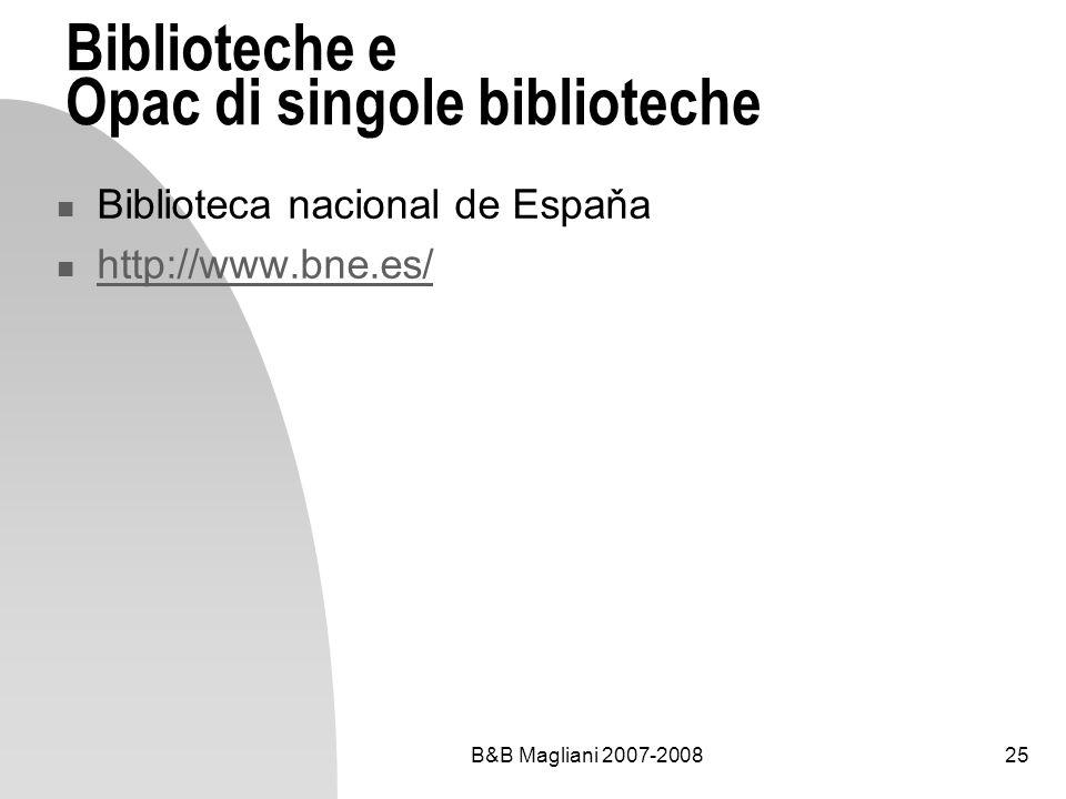 B&B Magliani 2007-200825 Biblioteche e Opac di singole biblioteche Biblioteca nacional de Espaňa http://www.bne.es/