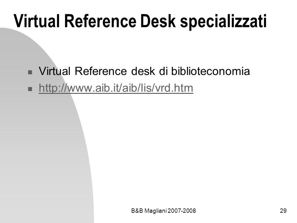 B&B Magliani 2007-200829 Virtual Reference Desk specializzati Virtual Reference desk di biblioteconomia http://www.aib.it/aib/lis/vrd.htm