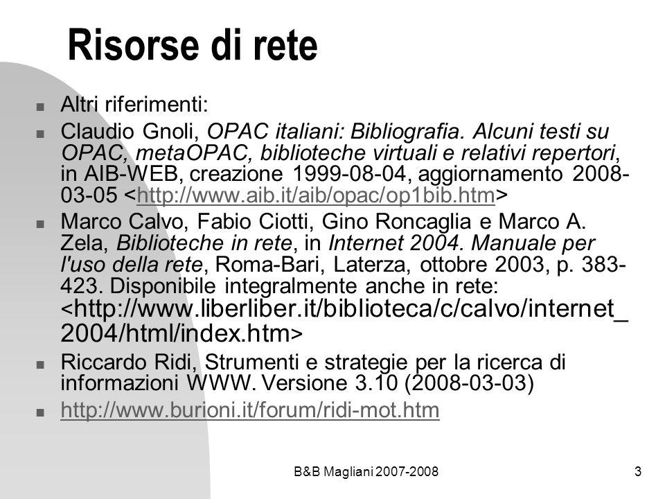 B&B Magliani 2007-20083 Risorse di rete Altri riferimenti: Claudio Gnoli, OPAC italiani: Bibliografia. Alcuni testi su OPAC, metaOPAC, biblioteche vir