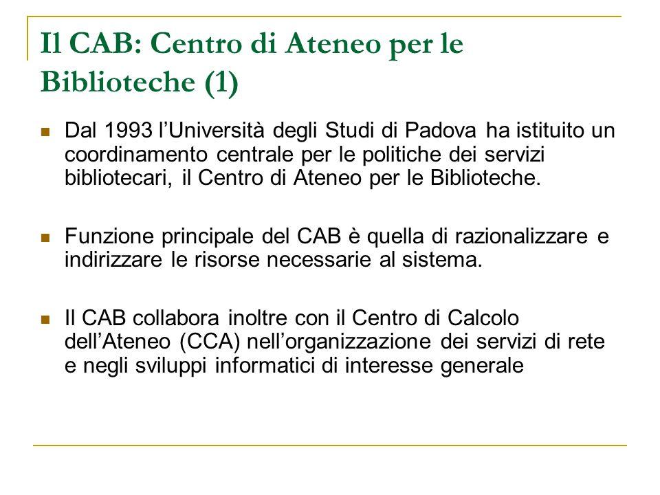 Il CAB: Centro di Ateneo per le Biblioteche (1) Dal 1993 lUniversità degli Studi di Padova ha istituito un coordinamento centrale per le politiche dei servizi bibliotecari, il Centro di Ateneo per le Biblioteche.