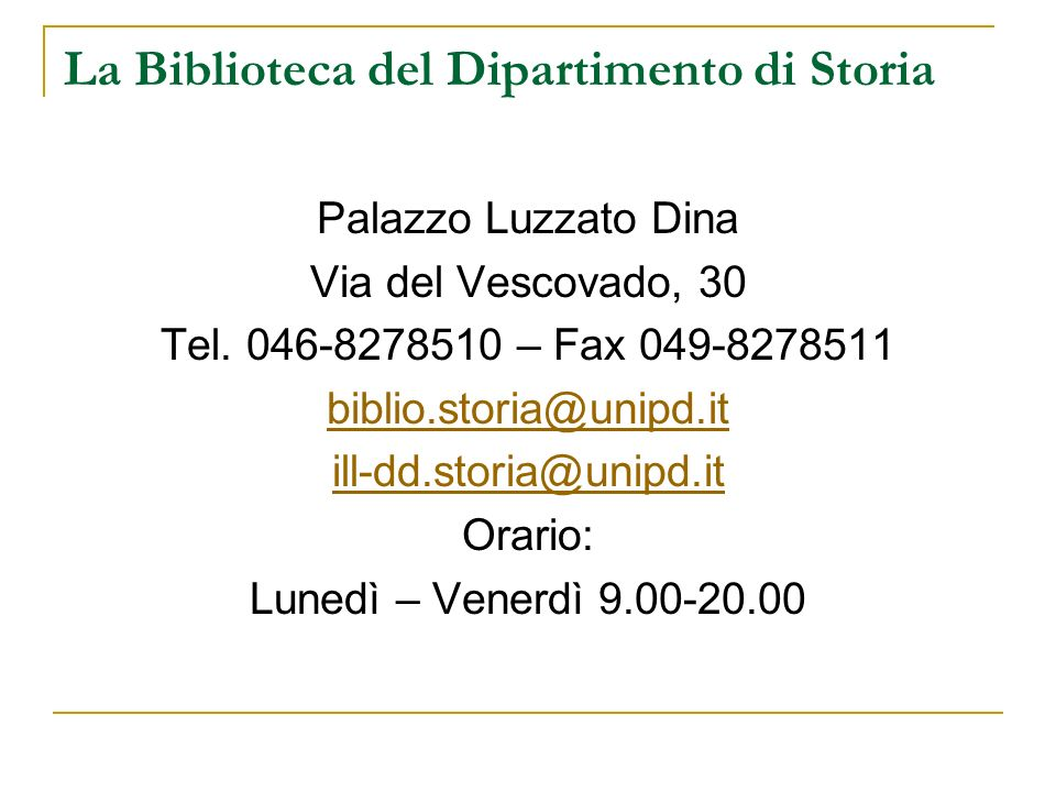 La Biblioteca del Dipartimento di Storia Palazzo Luzzato Dina Via del Vescovado, 30 Tel. 046-8278510 – Fax 049-8278511 biblio.storia@unipd.it ill-dd.s