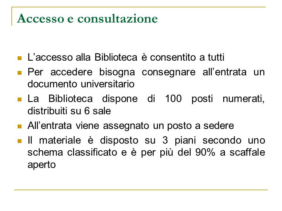 Accesso e consultazione Laccesso alla Biblioteca è consentito a tutti Per accedere bisogna consegnare allentrata un documento universitario La Bibliot