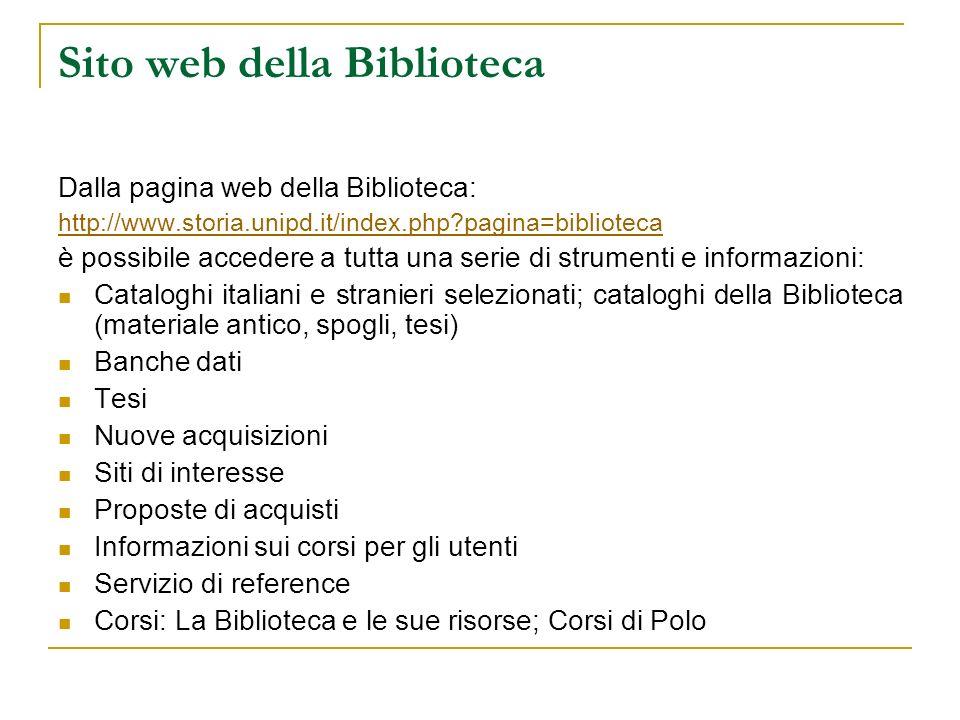 Sito web della Biblioteca Dalla pagina web della Biblioteca: http://www.storia.unipd.it/index.php?pagina=biblioteca è possibile accedere a tutta una s