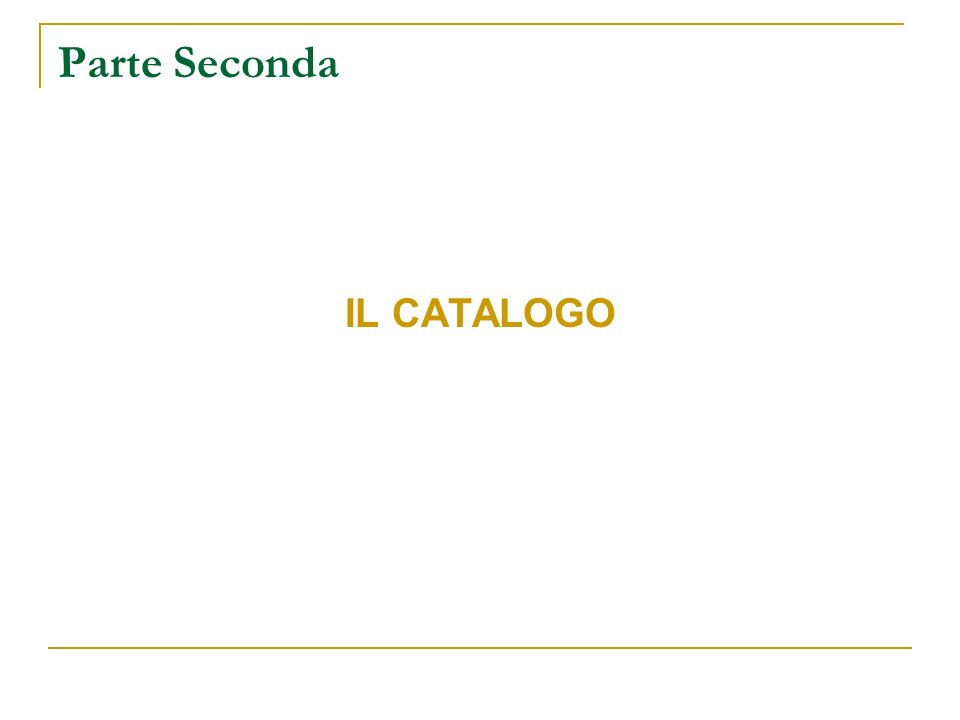 Parte Seconda IL CATALOGO