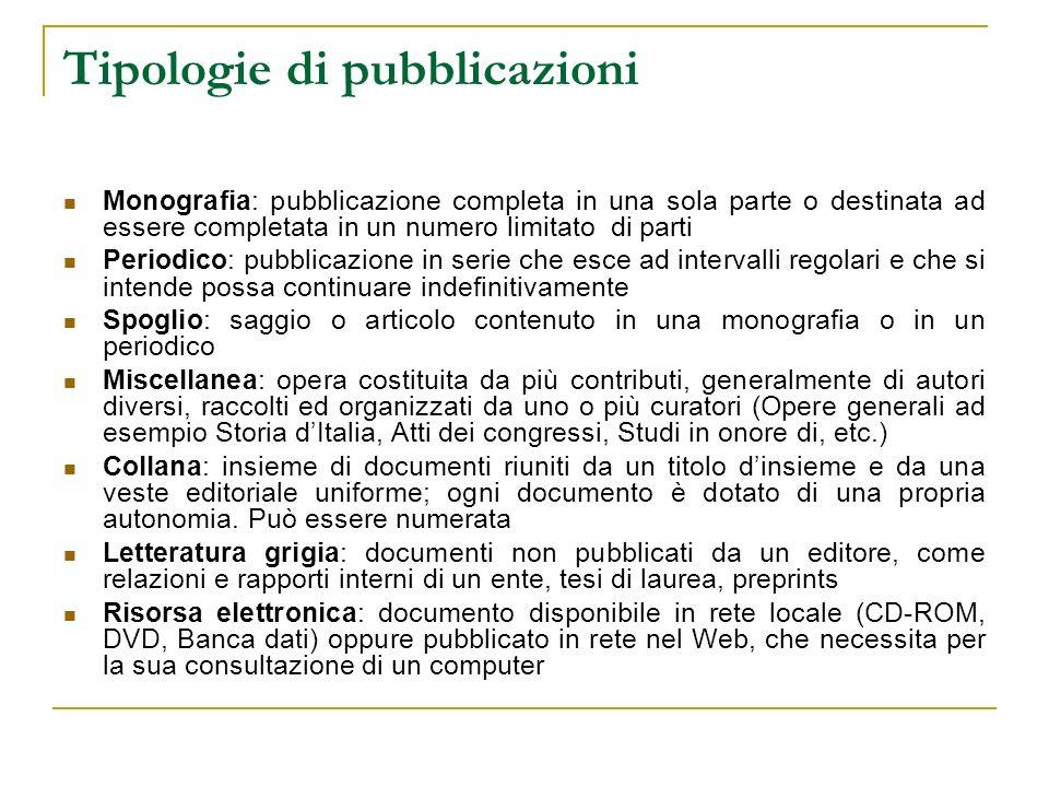 Tipologie di pubblicazioni Monografia: pubblicazione completa in una sola parte o destinata ad essere completata in un numero limitato di parti Period