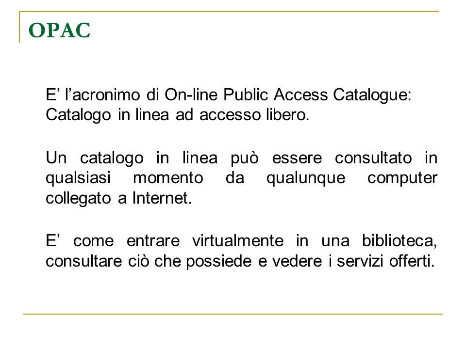 OPAC E lacronimo di On-line Public Access Catalogue: Catalogo in linea ad accesso libero. Un catalogo in linea può essere consultato in qualsiasi mome
