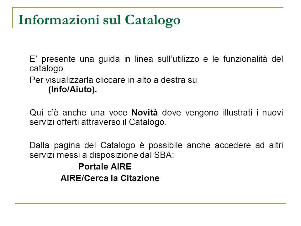 Informazioni sul Catalogo E presente una guida in linea sullutilizzo e le funzionalità del catalogo.