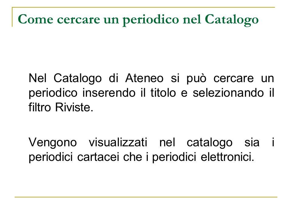 Come cercare un periodico nel Catalogo Nel Catalogo di Ateneo si può cercare un periodico inserendo il titolo e selezionando il filtro Riviste. Vengon