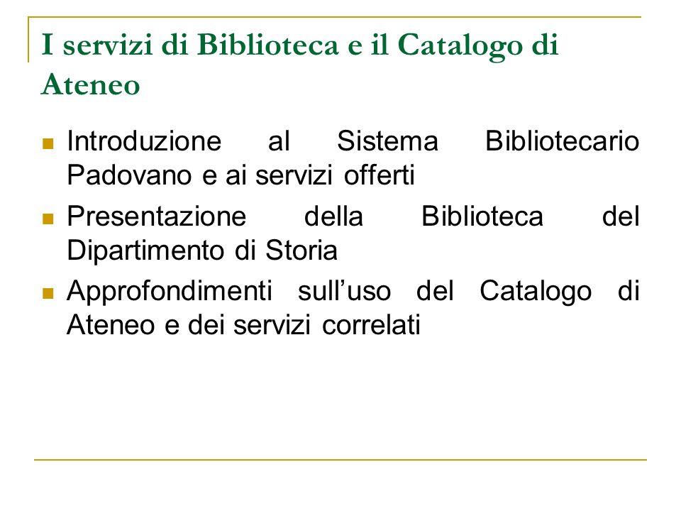 I servizi di Biblioteca e il Catalogo di Ateneo Introduzione al Sistema Bibliotecario Padovano e ai servizi offerti Presentazione della Biblioteca del