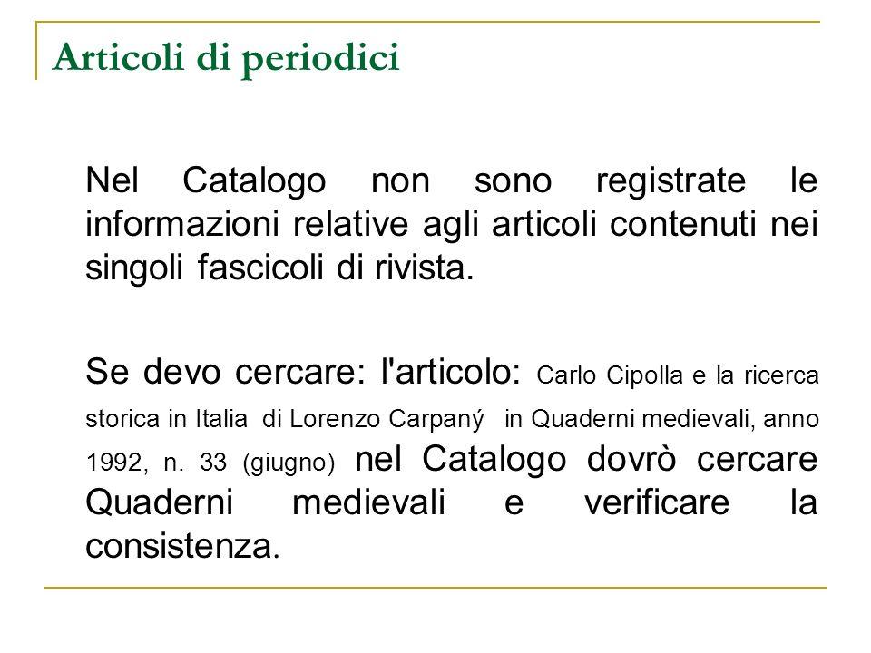 Articoli di periodici Nel Catalogo non sono registrate le informazioni relative agli articoli contenuti nei singoli fascicoli di rivista.