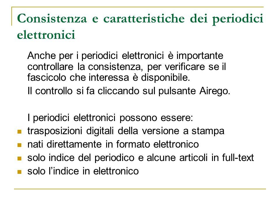 Consistenza e caratteristiche dei periodici elettronici Anche per i periodici elettronici è importante controllare la consistenza, per verificare se il fascicolo che interessa è disponibile.