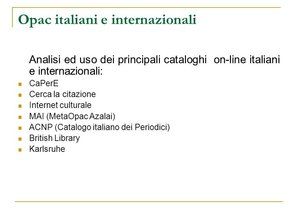 Opac italiani e internazionali Analisi ed uso dei principali cataloghi on-line italiani e internazionali: CaPerE Cerca la citazione Internet culturale
