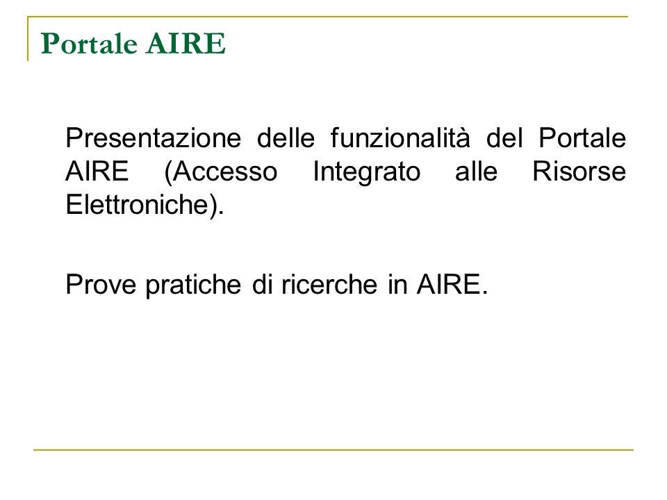 Portale AIRE Presentazione delle funzionalità del Portale AIRE (Accesso Integrato alle Risorse Elettroniche). Prove pratiche di ricerche in AIRE.