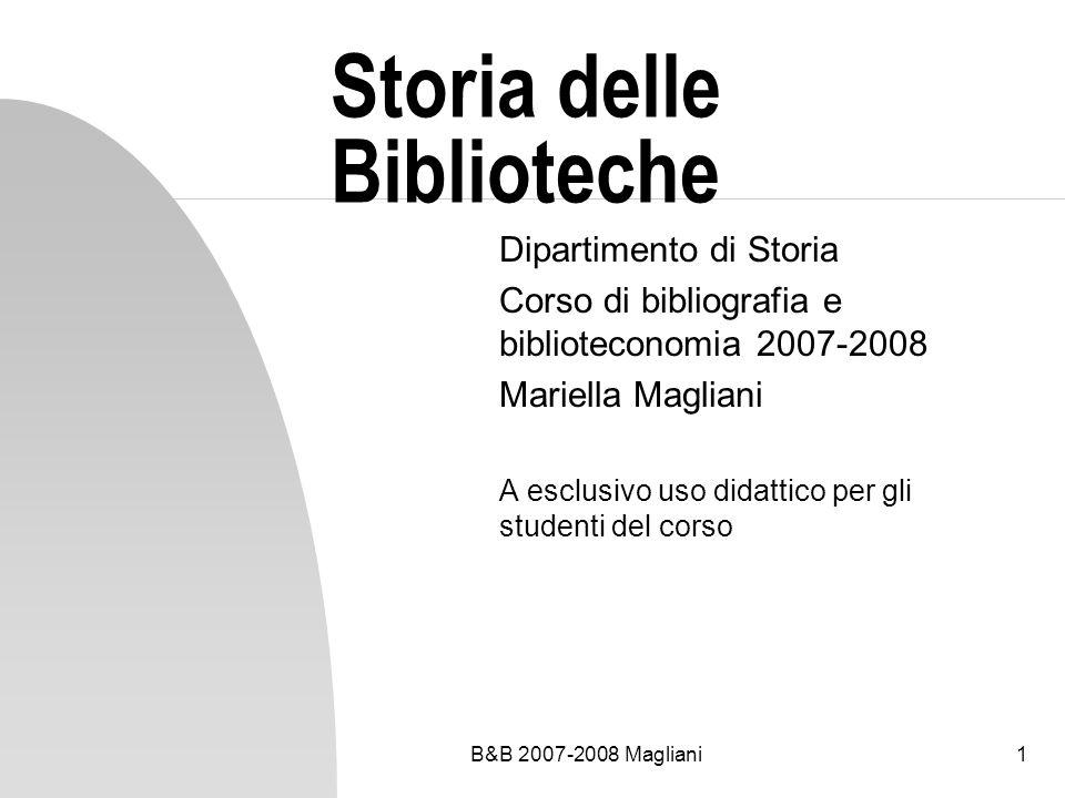 B&B 2007-2008 Magliani32 Le biblioteche del Sei e Settecento Biblioteche pubbliche fondate da religiosi Biblioteca Vallicelliana, Roma, padri Oratoriani, 1581 Biblioteca Angelica, Roma, padri Agostiniani, mons.