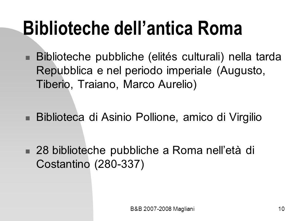B&B 2007-2008 Magliani10 Biblioteche dellantica Roma Biblioteche pubbliche (elités culturali) nella tarda Repubblica e nel periodo imperiale (Augusto,