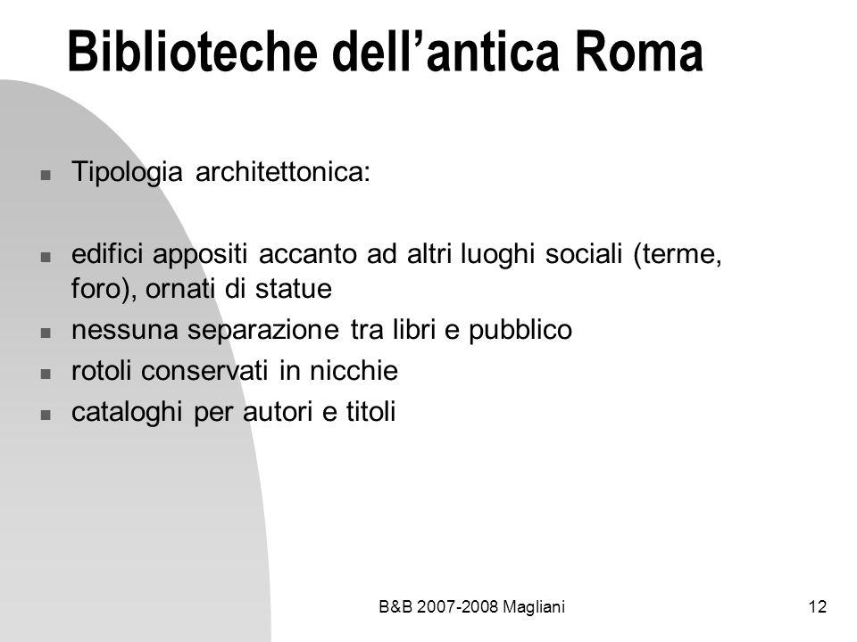 B&B 2007-2008 Magliani12 Biblioteche dellantica Roma Tipologia architettonica: edifici appositi accanto ad altri luoghi sociali (terme, foro), ornati