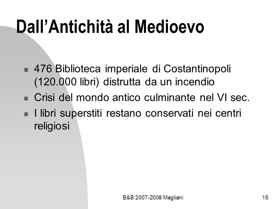B&B 2007-2008 Magliani15 DallAntichità al Medioevo 476 Biblioteca imperiale di Costantinopoli (120.000 libri) distrutta da un incendio Crisi del mondo