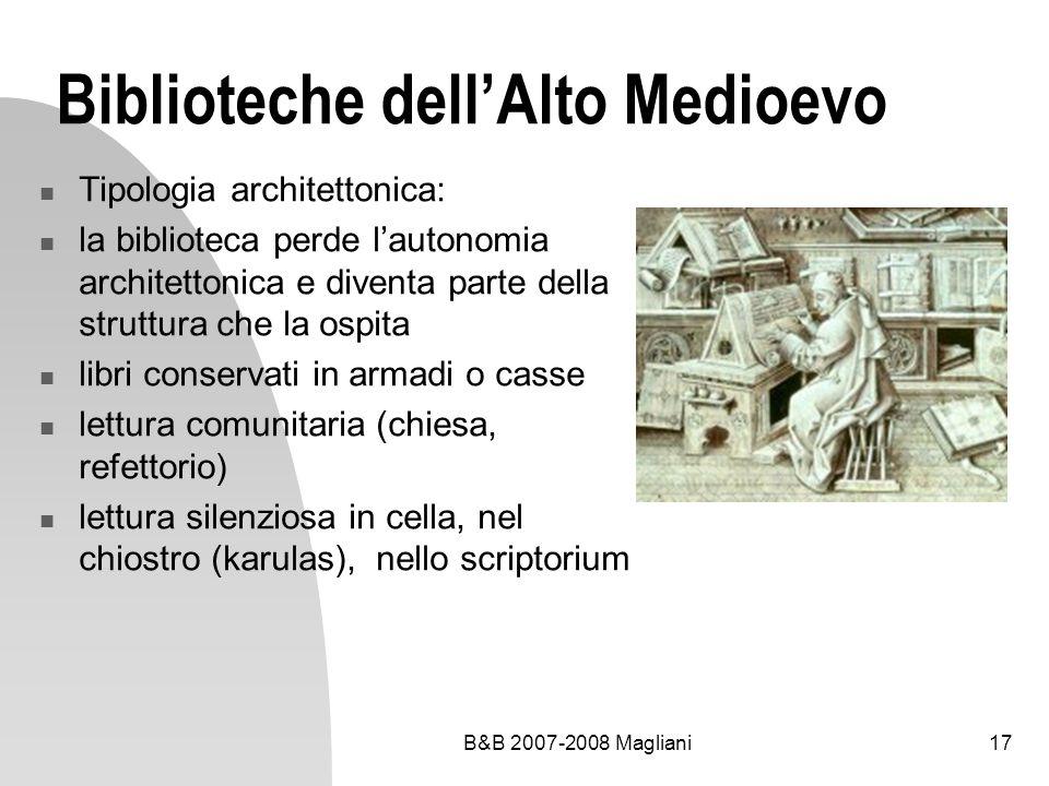 B&B 2007-2008 Magliani17 Biblioteche dellAlto Medioevo Tipologia architettonica: la biblioteca perde lautonomia architettonica e diventa parte della s