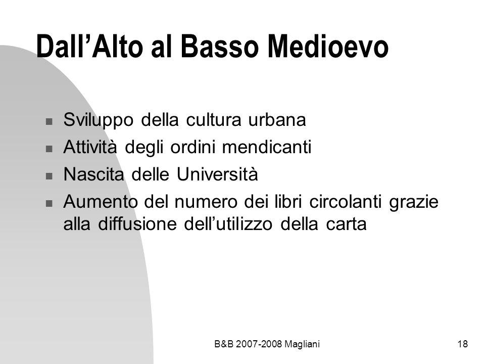 B&B 2007-2008 Magliani18 DallAlto al Basso Medioevo Sviluppo della cultura urbana Attività degli ordini mendicanti Nascita delle Università Aumento de