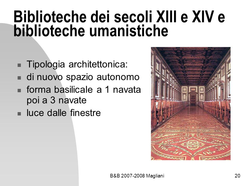 B&B 2007-2008 Magliani20 Biblioteche dei secoli XIII e XIV e biblioteche umanistiche Tipologia architettonica: di nuovo spazio autonomo forma basilica