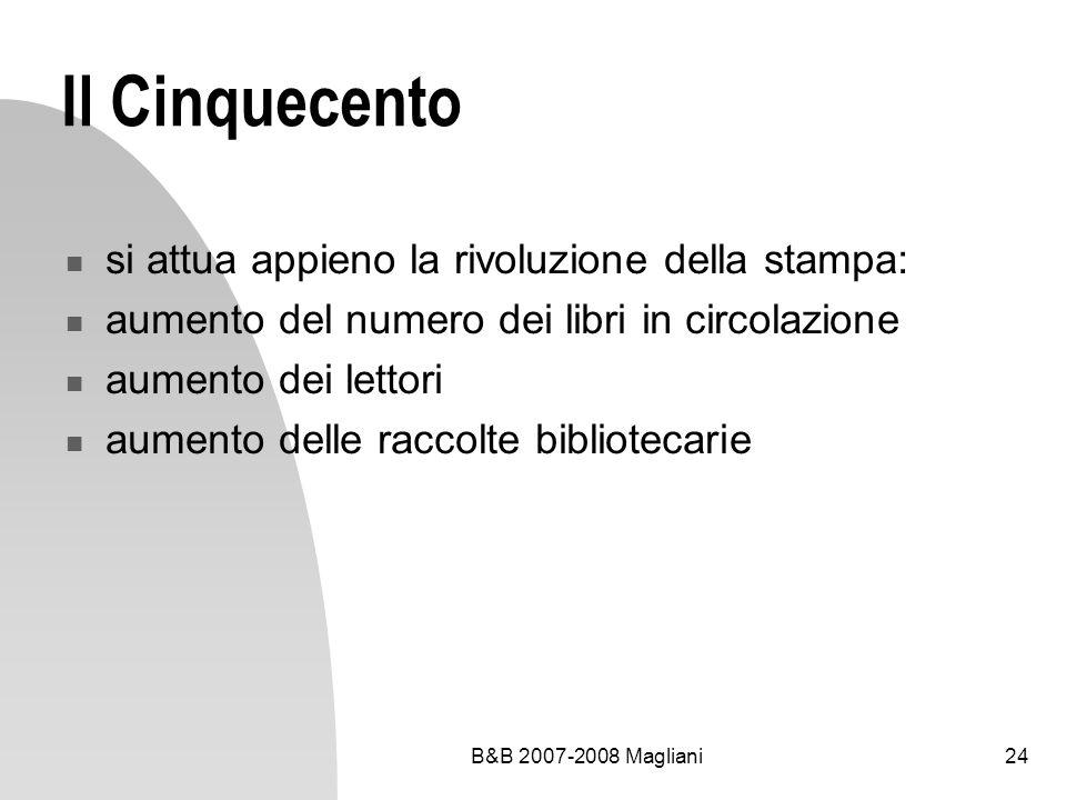 B&B 2007-2008 Magliani24 Il Cinquecento si attua appieno la rivoluzione della stampa: aumento del numero dei libri in circolazione aumento dei lettori