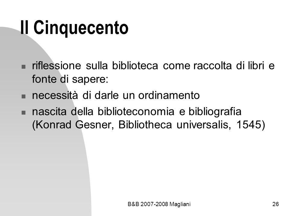 B&B 2007-2008 Magliani26 Il Cinquecento riflessione sulla biblioteca come raccolta di libri e fonte di sapere: necessità di darle un ordinamento nasci