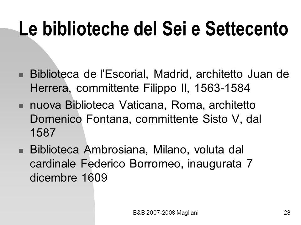 B&B 2007-2008 Magliani28 Le biblioteche del Sei e Settecento Biblioteca de lEscorial, Madrid, architetto Juan de Herrera, committente Filippo II, 1563
