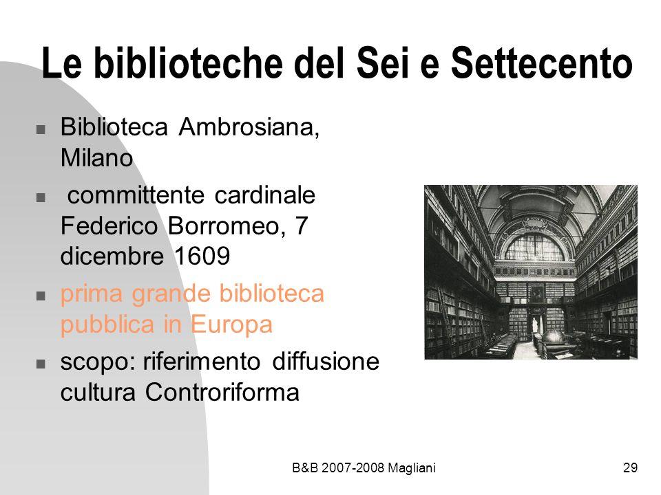 B&B 2007-2008 Magliani29 Le biblioteche del Sei e Settecento Biblioteca Ambrosiana, Milano committente cardinale Federico Borromeo, 7 dicembre 1609 pr